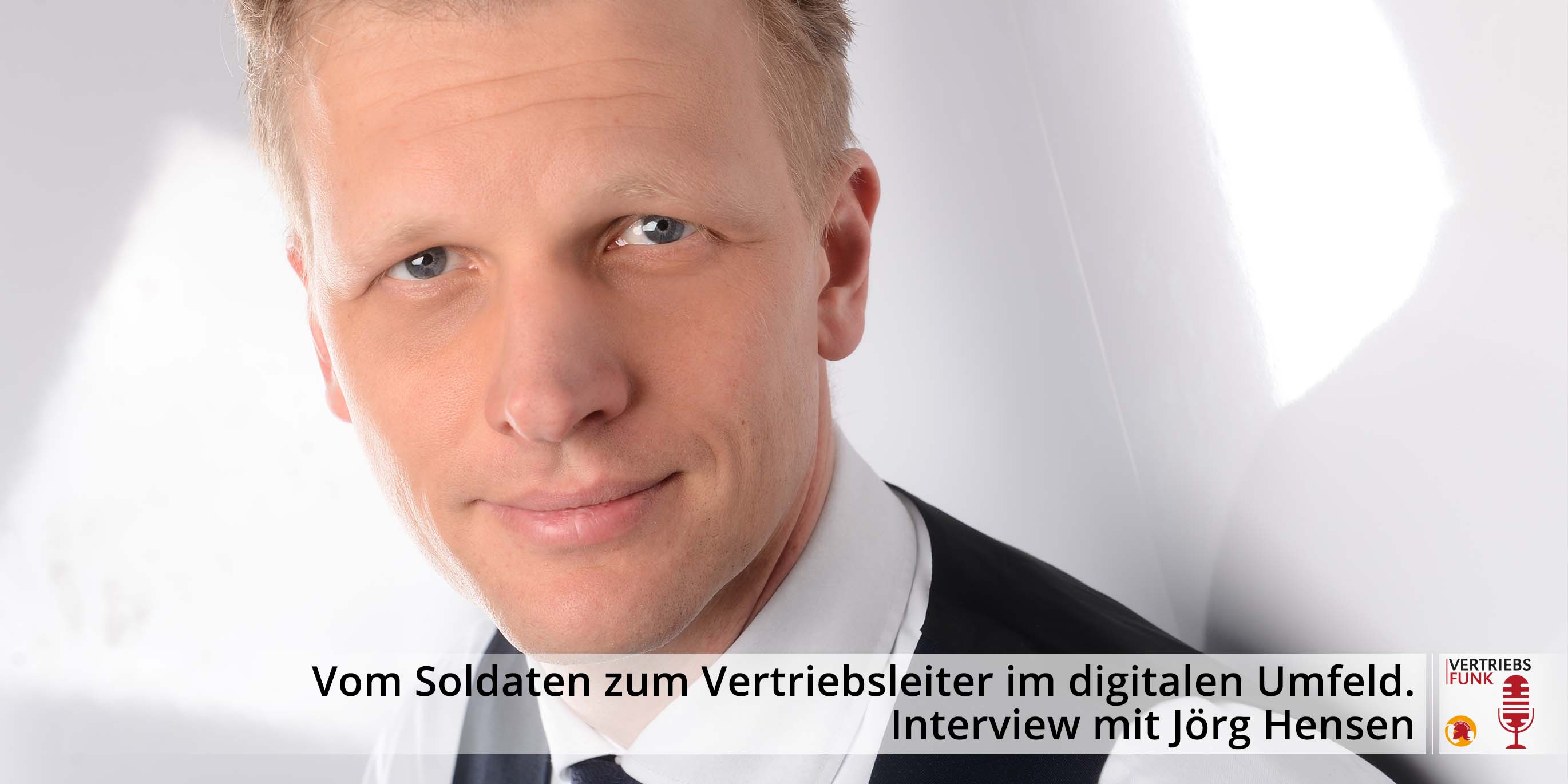 VertriebsFunk Episode 285 – Innovative Software und Artificial Intelligence – vom Soldaten zum Vertriebsleiter im digitalen Umfeld. Interview mit Jörg Hensen_AB